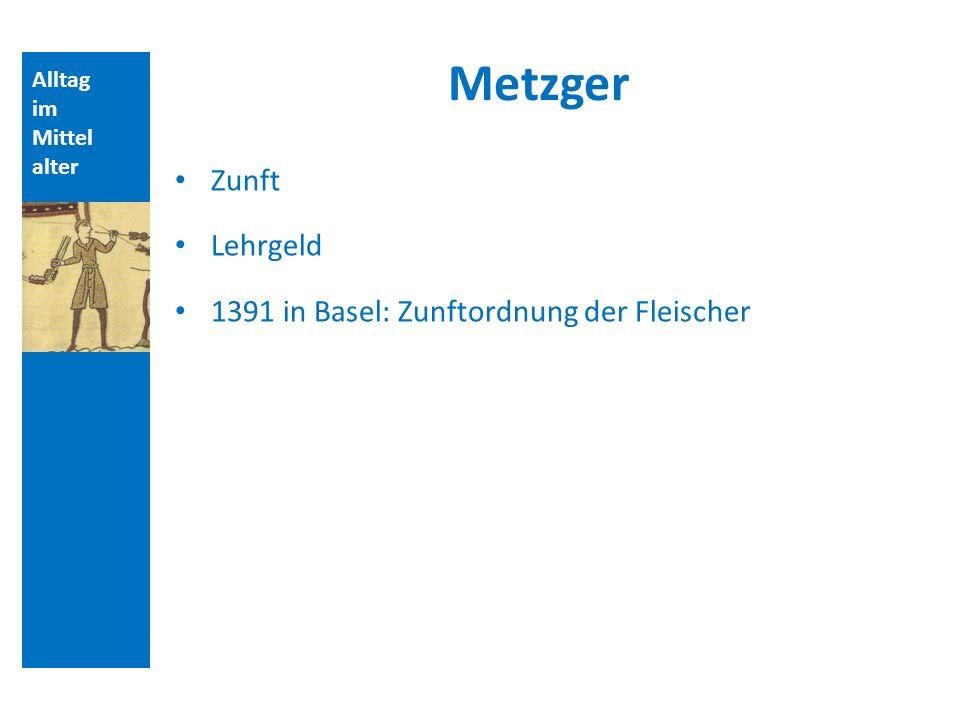 Alltag im Mittel alter Metzger Zunft Lehrgeld 1391 in Basel: Zunftordnung der Fleischer