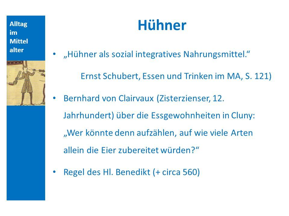 Alltag im Mittel alter Hühner Hühner als sozial integratives Nahrungsmittel. Ernst Schubert, Essen und Trinken im MA, S. 121) Bernhard von Clairvaux (