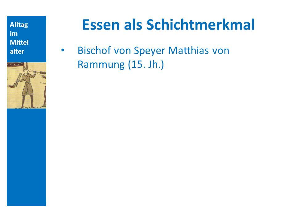 Alltag im Mittel alter Essen als Schichtmerkmal Bischof von Speyer Matthias von Rammung (15. Jh.)
