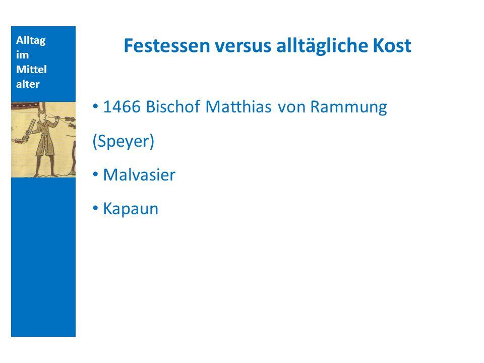 Alltag im Mittel alter Festessen versus alltägliche Kost 1466 Bischof Matthias von Rammung (Speyer) Malvasier Kapaun