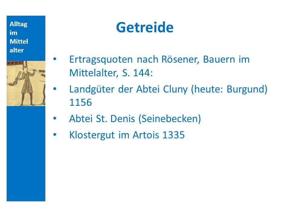 Alltag im Mittel alter Getreide Ertragsquoten nach Rösener, Bauern im Mittelalter, S. 144: Landgüter der Abtei Cluny (heute: Burgund) 1156 Abtei St. D