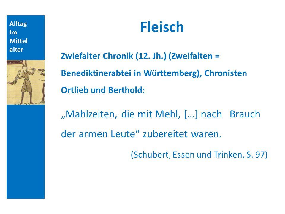 Alltag im Mittel alter Fleisch Zwiefalter Chronik (12. Jh.) (Zweifalten = Benediktinerabtei in Württemberg), Chronisten Ortlieb und Berthold: Mahlzeit