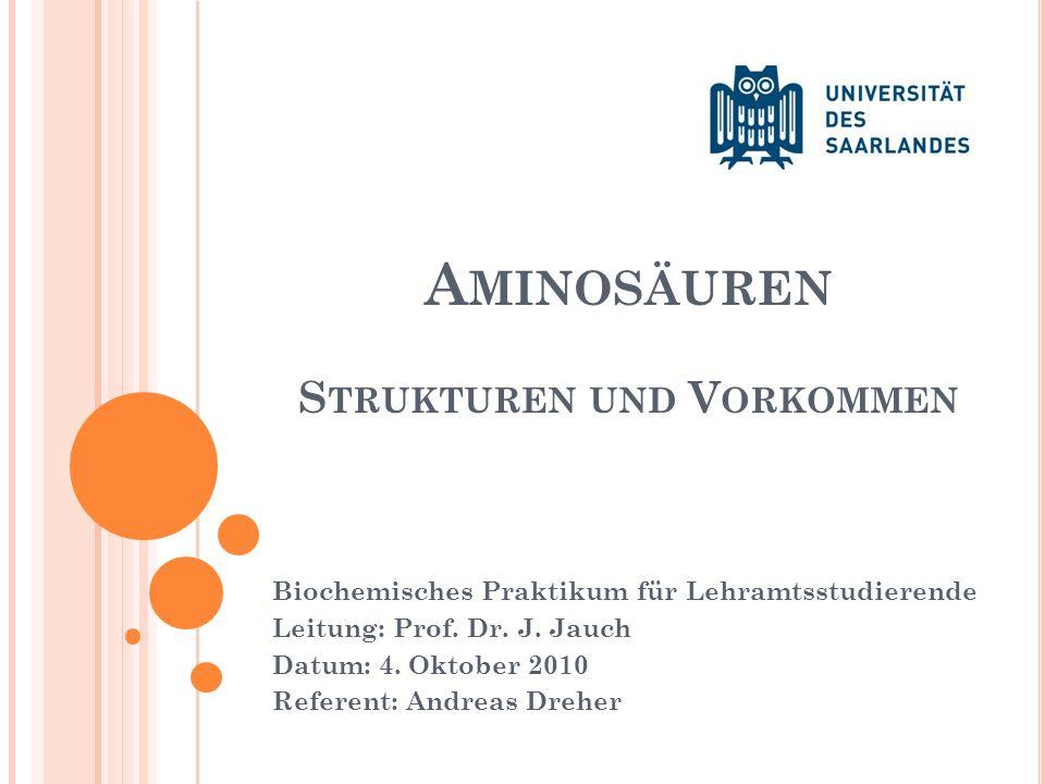 A MINOSÄUREN S TRUKTUREN UND V ORKOMMEN Biochemisches Praktikum für Lehramtsstudierende Leitung: Prof. Dr. J. Jauch Datum: 4. Oktober 2010 Referent: A