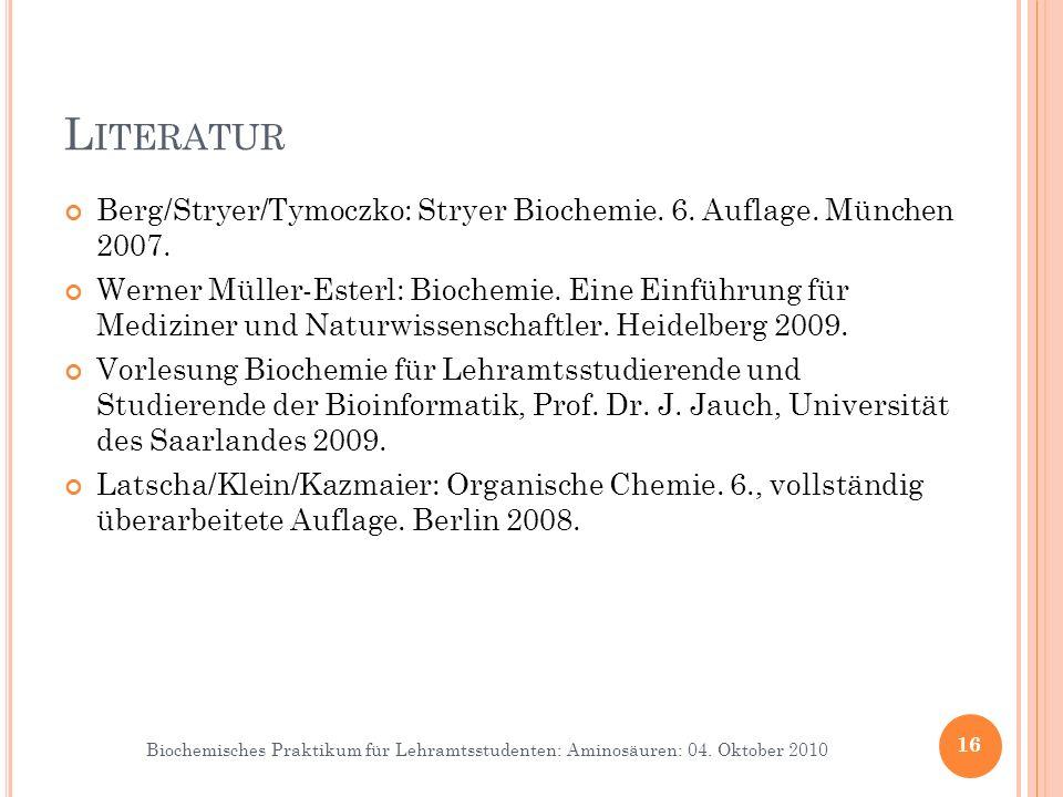 Biochemisches Praktikum für Lehramtsstudenten: Aminosäuren: 04. Oktober 2010 L ITERATUR Berg/Stryer/Tymoczko: Stryer Biochemie. 6. Auflage. München 20