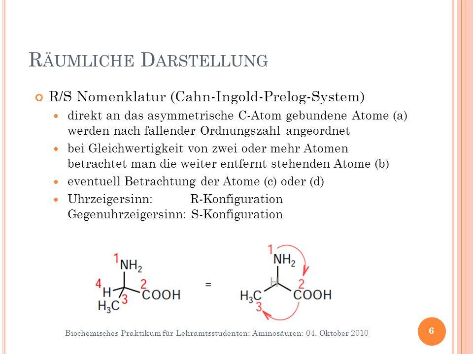 Biochemisches Praktikum für Lehramtsstudenten: Aminosäuren: 04. Oktober 2010 R/S Nomenklatur (Cahn-Ingold-Prelog-System) direkt an das asymmetrische C