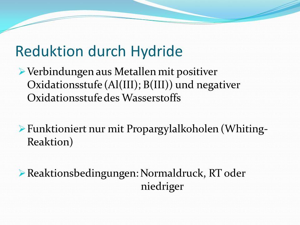 Reduktion durch Hydride Verbindungen aus Metallen mit positiver Oxidationsstufe (Al(III); B(III)) und negativer Oxidationsstufe des Wasserstoffs Funkt