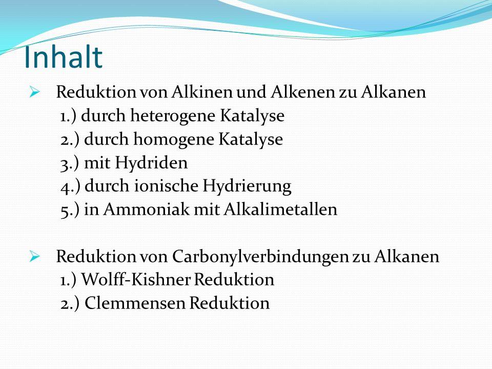 Inhalt Reduktion von Alkinen und Alkenen zu Alkanen 1.) durch heterogene Katalyse 2.) durch homogene Katalyse 3.) mit Hydriden 4.) durch ionische Hydr
