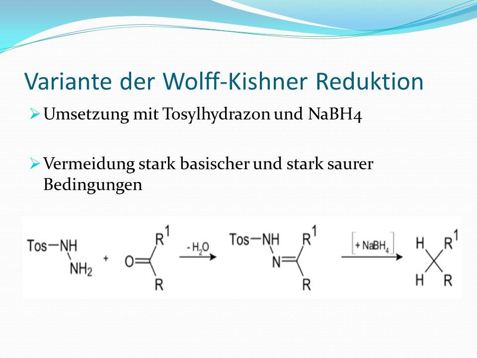 Variante der Wolff-Kishner Reduktion Umsetzung mit Tosylhydrazon und NaBH4 Vermeidung stark basischer und stark saurer Bedingungen