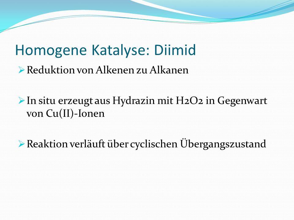 Homogene Katalyse: Diimid Reduktion von Alkenen zu Alkanen In situ erzeugt aus Hydrazin mit H2O2 in Gegenwart von Cu(II)-Ionen Reaktion verläuft über