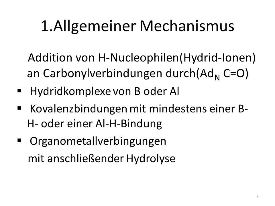 1.Allgemeiner Mechanismus Addition von H-Nucleophilen(Hydrid-Ionen) an Carbonylverbindungen durch(Ad N C=O) Hydridkomplexe von B oder Al Kovalenzbindu