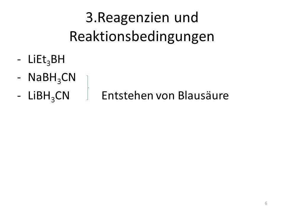 3.Reagenzien und Reaktionsbedingungen -LiEt 3 BH -NaBH 3 CN -LiBH 3 CN Entstehen von Blausäure 6
