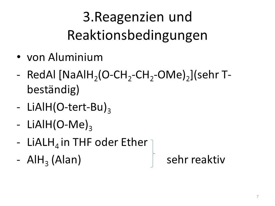 3.Reagenzien und Reaktionsbedingungen von Aluminium -RedAl [NaAlH 2 (O-CH 2 -CH 2 -OMe) 2 ](sehr T- beständig) -LiAlH(O-tert-Bu) 3 -LiAlH(O-Me) 3 -LiA