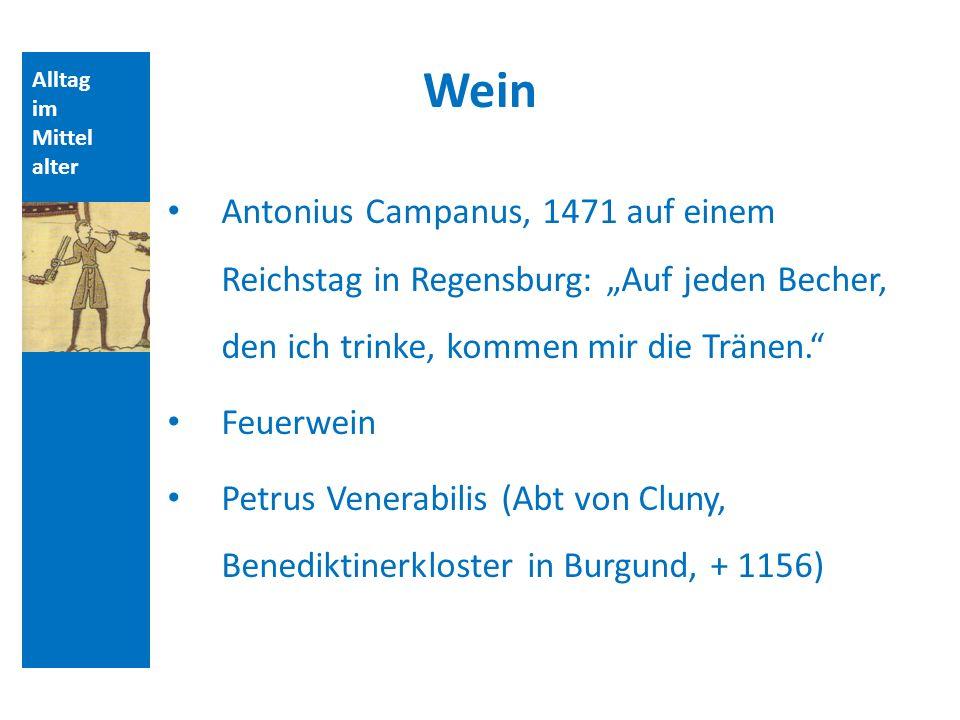 Alltag im Mittel alter Wein Antonius Campanus, 1471 auf einem Reichstag in Regensburg: Auf jeden Becher, den ich trinke, kommen mir die Tränen. Feuerw