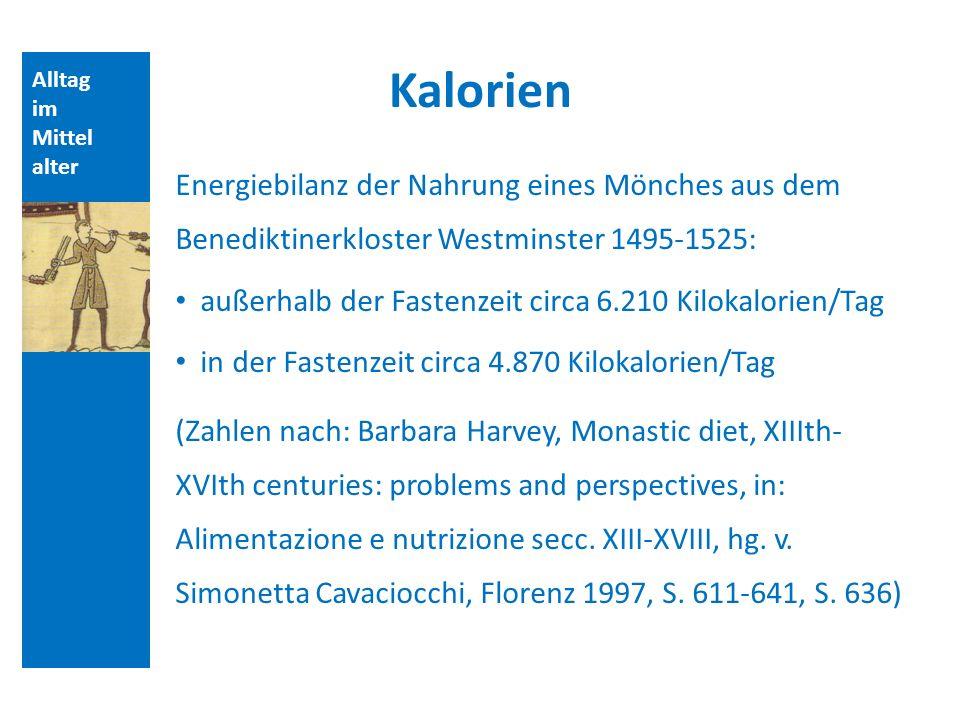 Alltag im Mittel alter Kalorien Energiebilanz der Nahrung eines Mönches aus dem Benediktinerkloster Westminster 1495-1525: außerhalb der Fastenzeit ci