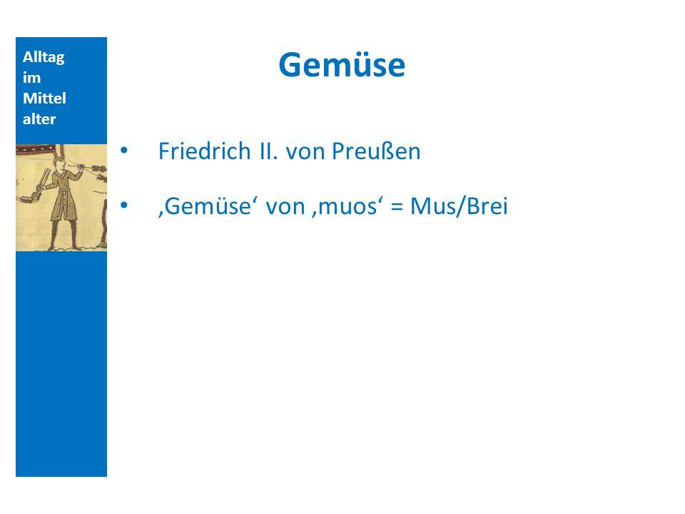 Alltag im Mittel alter Gemüse Friedrich II. von Preußen Gemüse von muos = Mus/Brei
