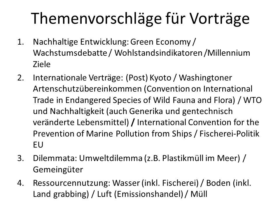 Themenvorschläge für Vorträge 1.Nachhaltige Entwicklung: Green Economy / Wachstumsdebatte / Wohlstandsindikatoren /Millennium Ziele 2.Internationale V