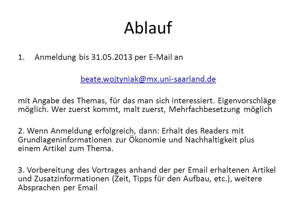 Ablauf 1.Anmeldung bis 31.05.2013 per E-Mail an beate.wojtyniak@mx.uni-saarland.de mit Angabe des Themas, für das man sich interessiert. Eigenvorschlä