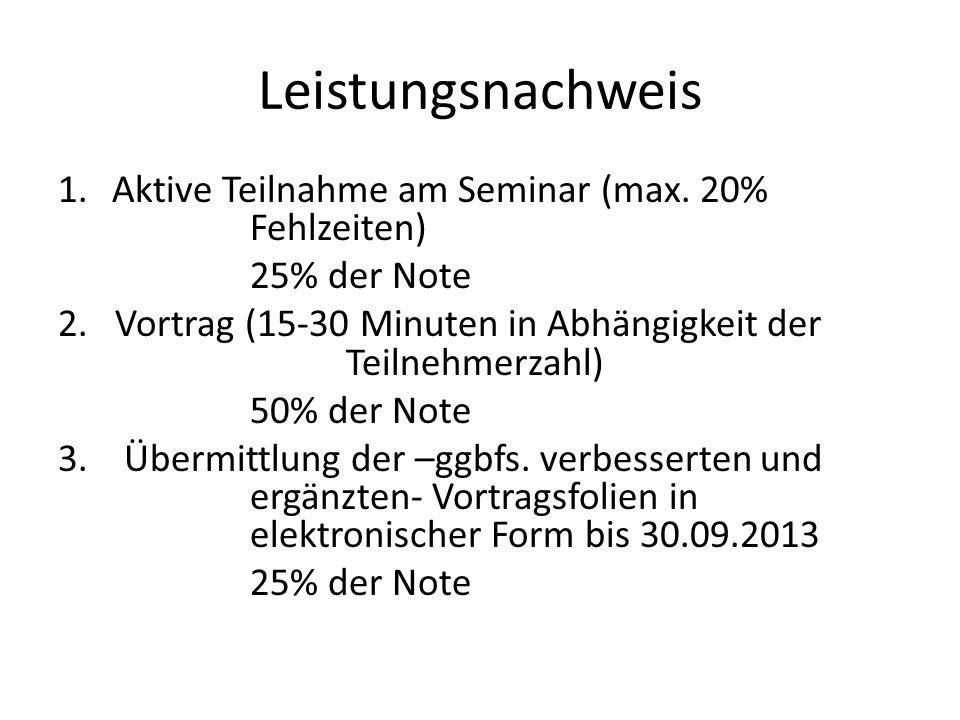 Leistungsnachweis 1.Aktive Teilnahme am Seminar (max. 20% Fehlzeiten) 25% der Note 2. Vortrag (15-30 Minuten in Abhängigkeit der Teilnehmerzahl) 50% d