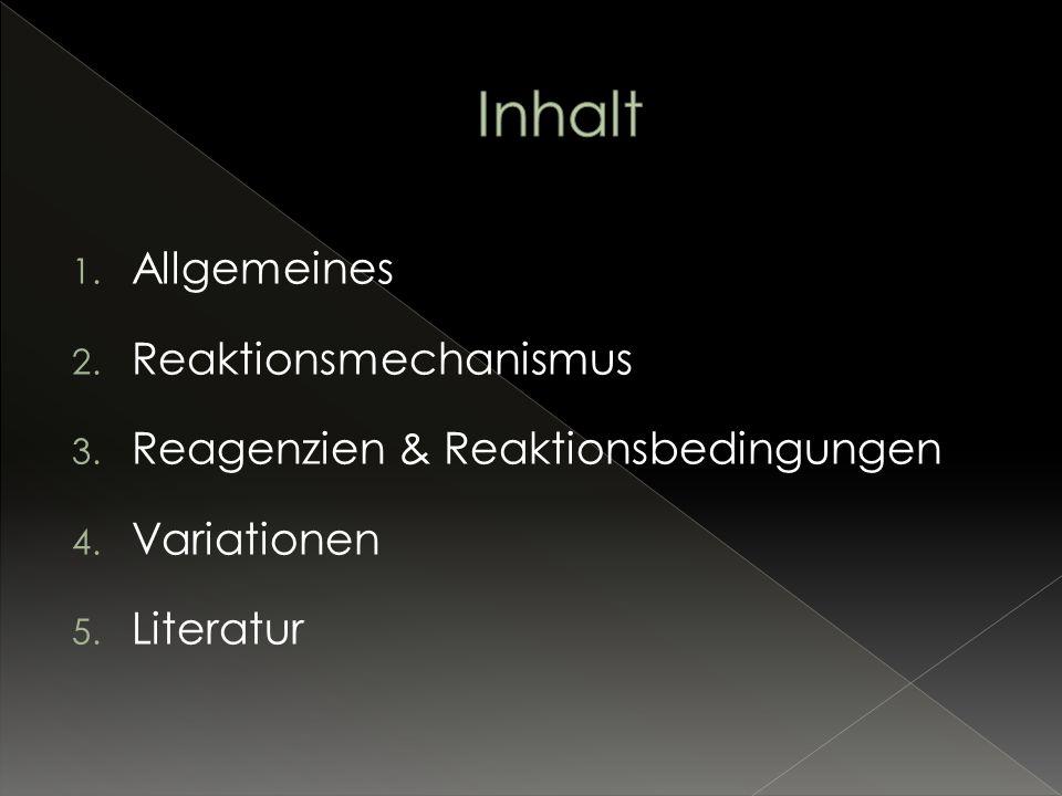 1. Allgemeines 2. Reaktionsmechanismus 3. Reagenzien & Reaktionsbedingungen 4. Variationen 5. Literatur