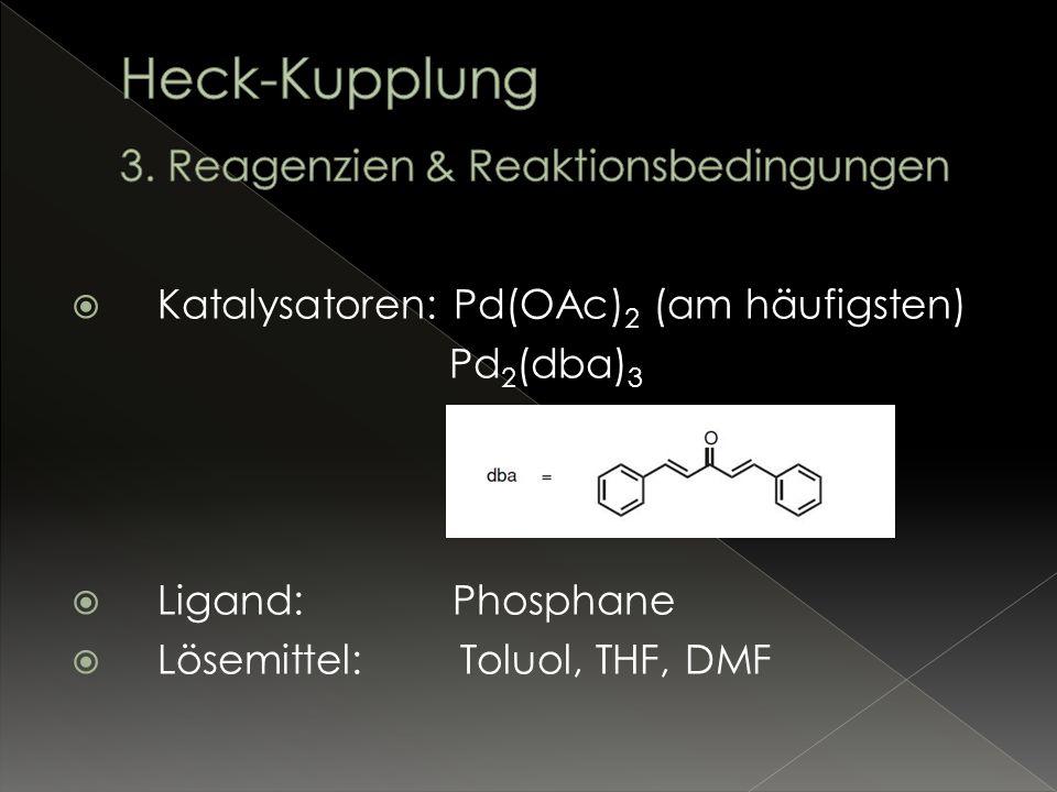 Katalysatoren: Pd(OAc) 2 (am häufigsten) Pd 2 (dba) 3 Ligand: Phosphane Lösemittel: Toluol, THF, DMF