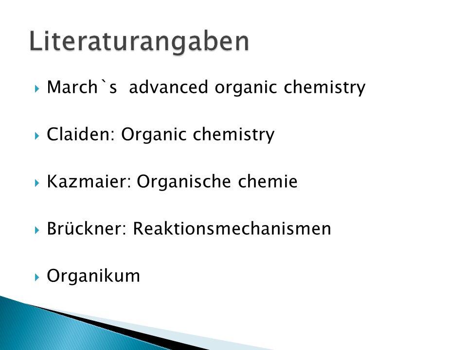 March`s advanced organic chemistry Claiden: Organic chemistry Kazmaier: Organische chemie Brückner: Reaktionsmechanismen Organikum