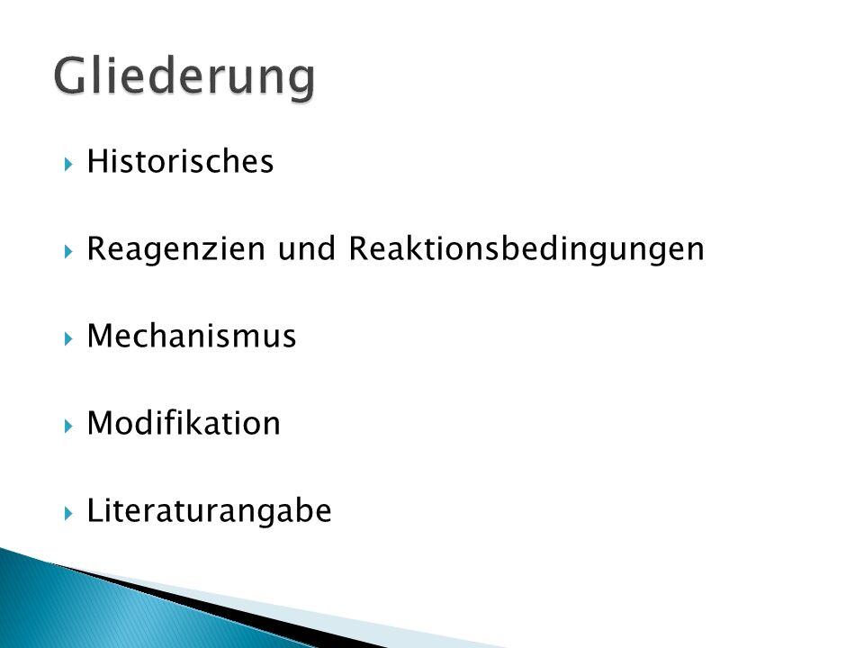 Historisches Reagenzien und Reaktionsbedingungen Mechanismus Modifikation Literaturangabe