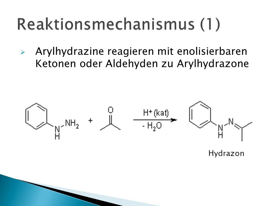 Arylhydrazine reagieren mit enolisierbaren Ketonen oder Aldehyden zu Arylhydrazone Hydrazon