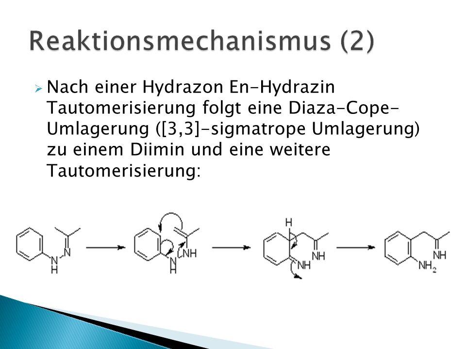 Nach einer Hydrazon En-Hydrazin Tautomerisierung folgt eine Diaza-Cope- Umlagerung ([3,3]-sigmatrope Umlagerung) zu einem Diimin und eine weitere Taut
