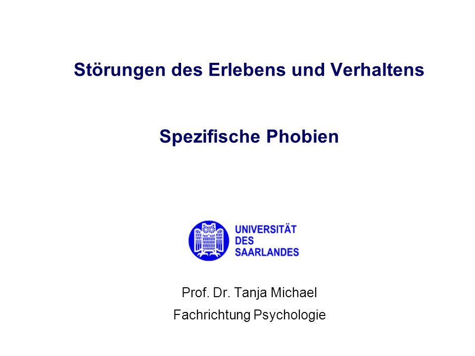 Prof. Dr. Tanja Michael Fachrichtung Psychologie Störungen des Erlebens und Verhaltens Spezifische Phobien