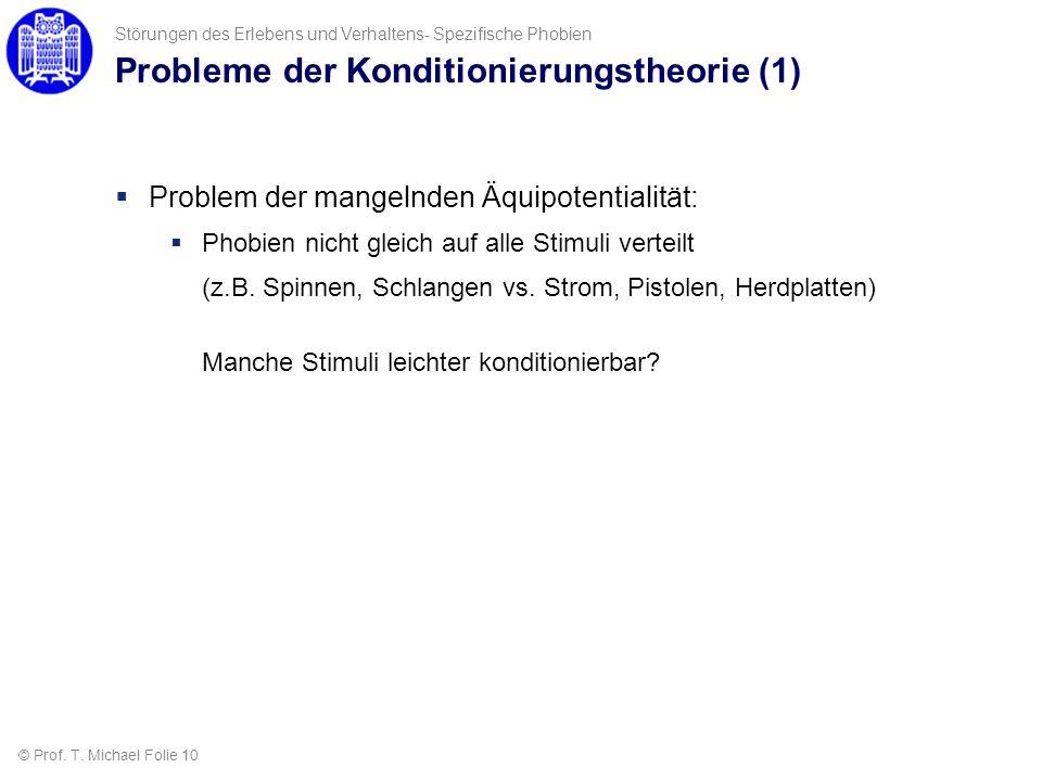 Probleme der Konditionierungstheorie (1) Problem der mangelnden Äquipotentialität: Phobien nicht gleich auf alle Stimuli verteilt (z.B. Spinnen, Schla