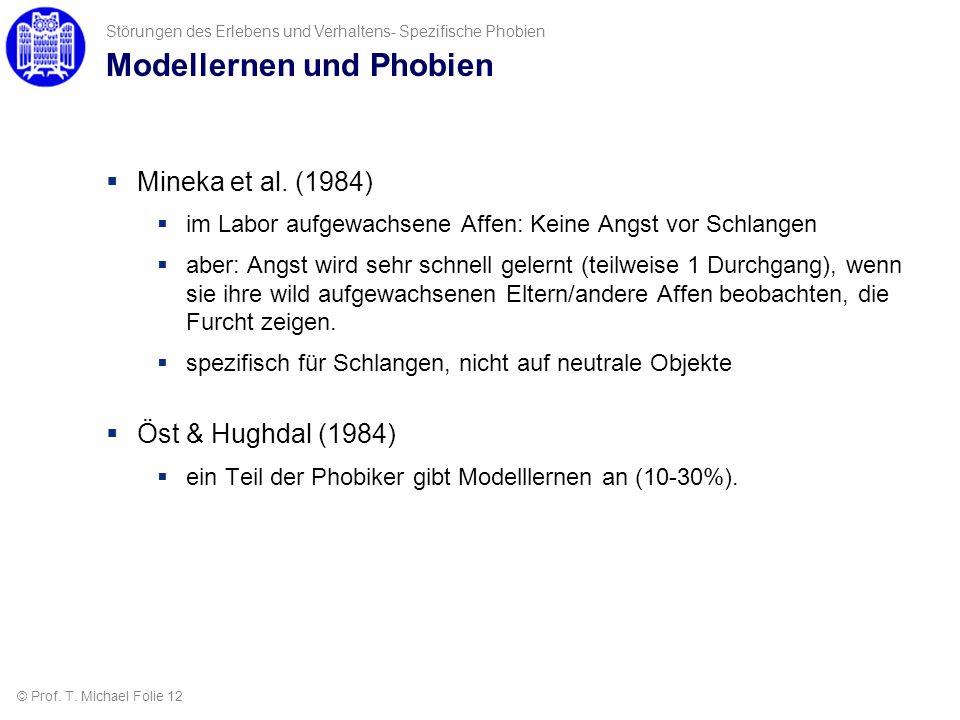 Modellernen und Phobien Mineka et al. (1984) im Labor aufgewachsene Affen: Keine Angst vor Schlangen aber: Angst wird sehr schnell gelernt (teilweise