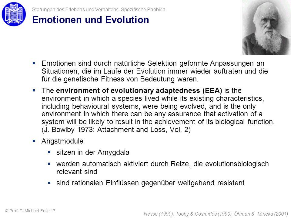 Störungen des Erlebens und Verhaltens- Spezifische Phobien Nesse (1990), Tooby & Cosmides (1990), Öhman & Mineka (2001) Emotionen und Evolution Emotio