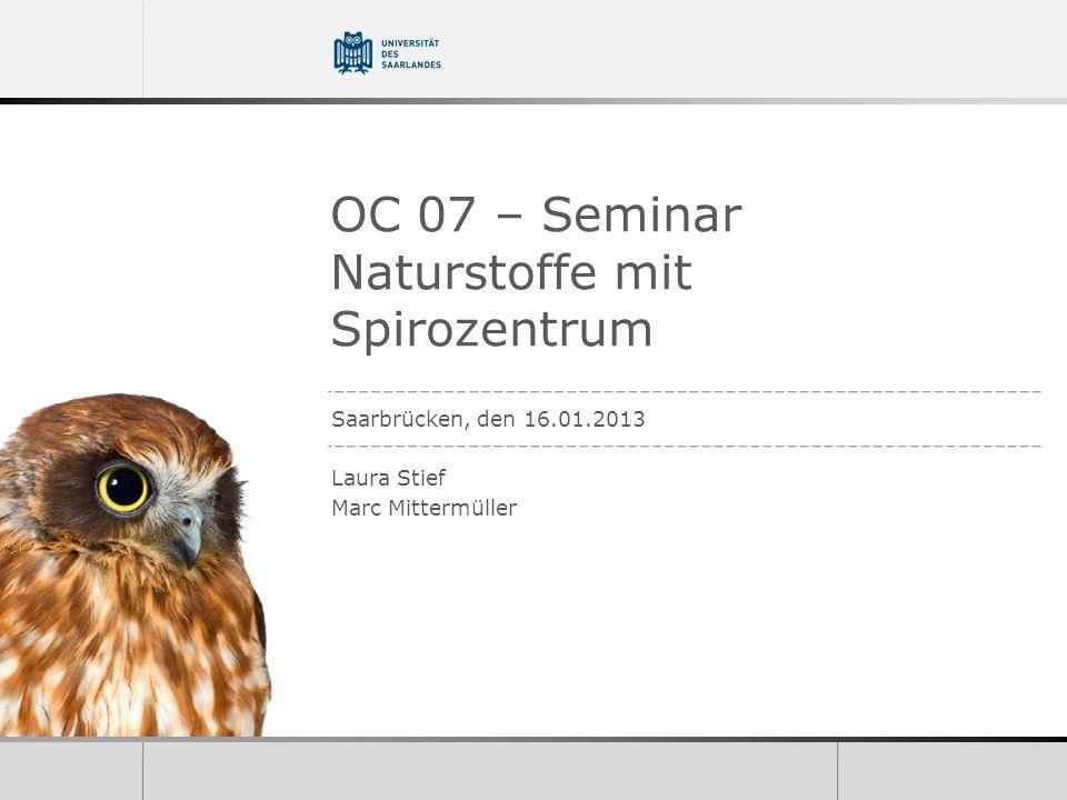 OC 07 – Seminar Naturstoffe mit Spirozentrum Saarbrücken, den 16.01.2013 Laura Stief Marc Mittermüller