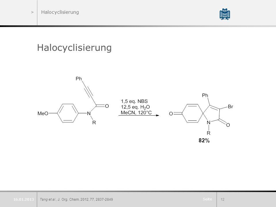 Seite >Halocyclisierung Halocyclisierung Tang et al., J. Org. Chem. 2012, 77, 2837-284912 16.01.2013 82%