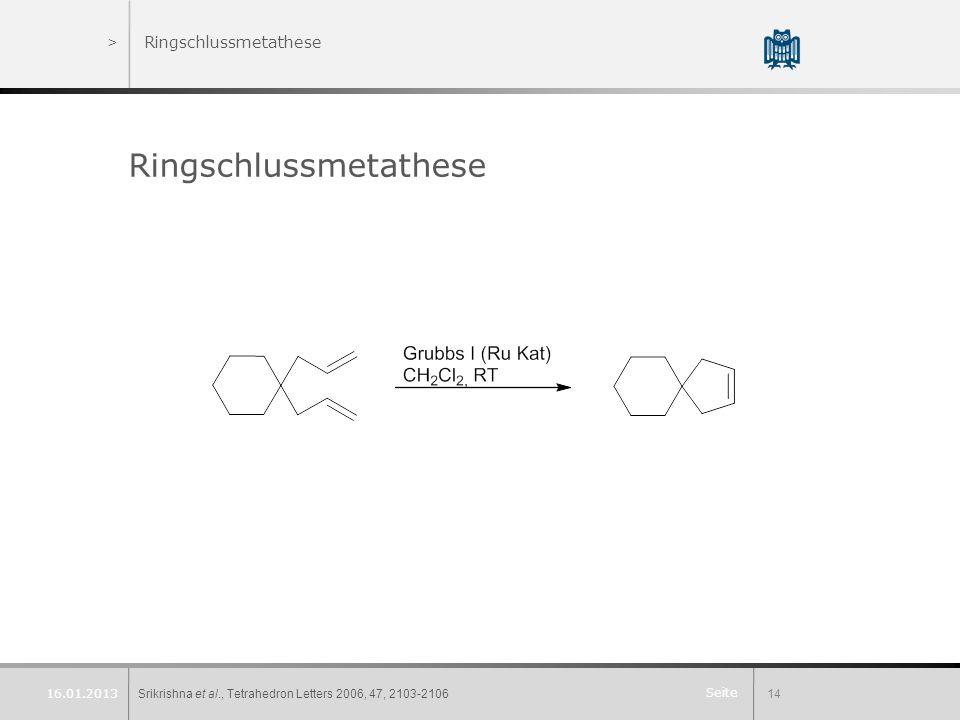 Seite >Ringschlussmetathese Ringschlussmetathese Srikrishna et al., Tetrahedron Letters 2006, 47, 2103-210614 16.01.2013