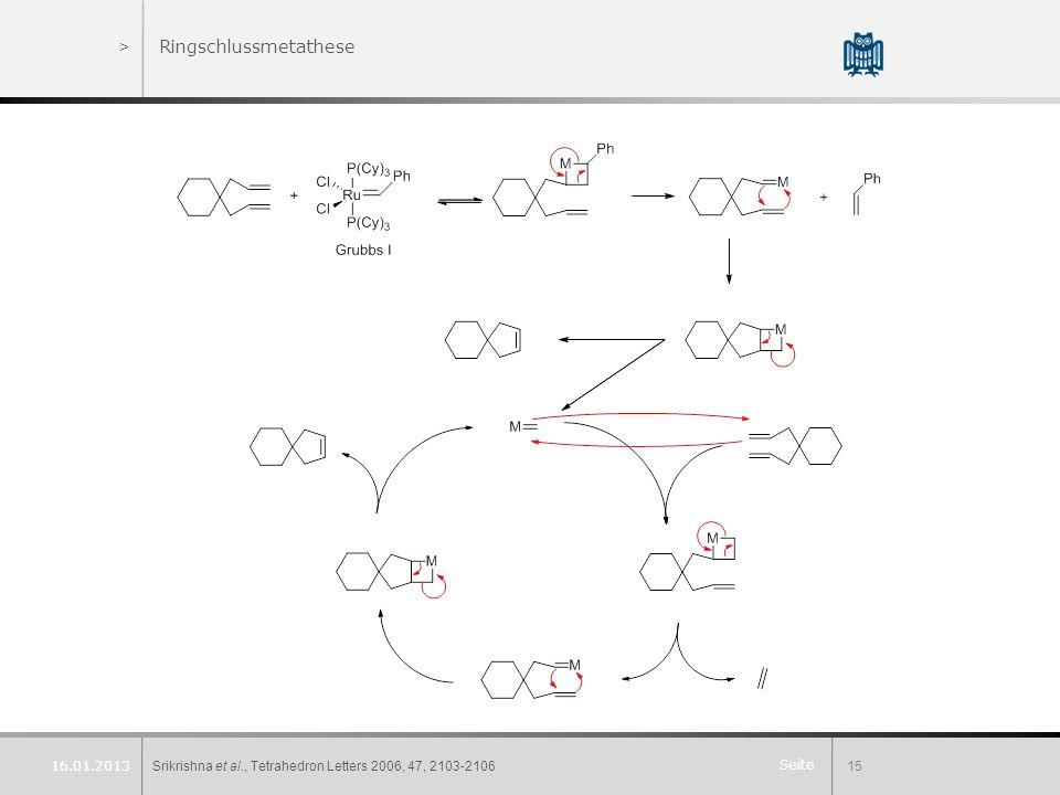Seite >Ringschlussmetathese Srikrishna et al., Tetrahedron Letters 2006, 47, 2103-210615 16.01.2013
