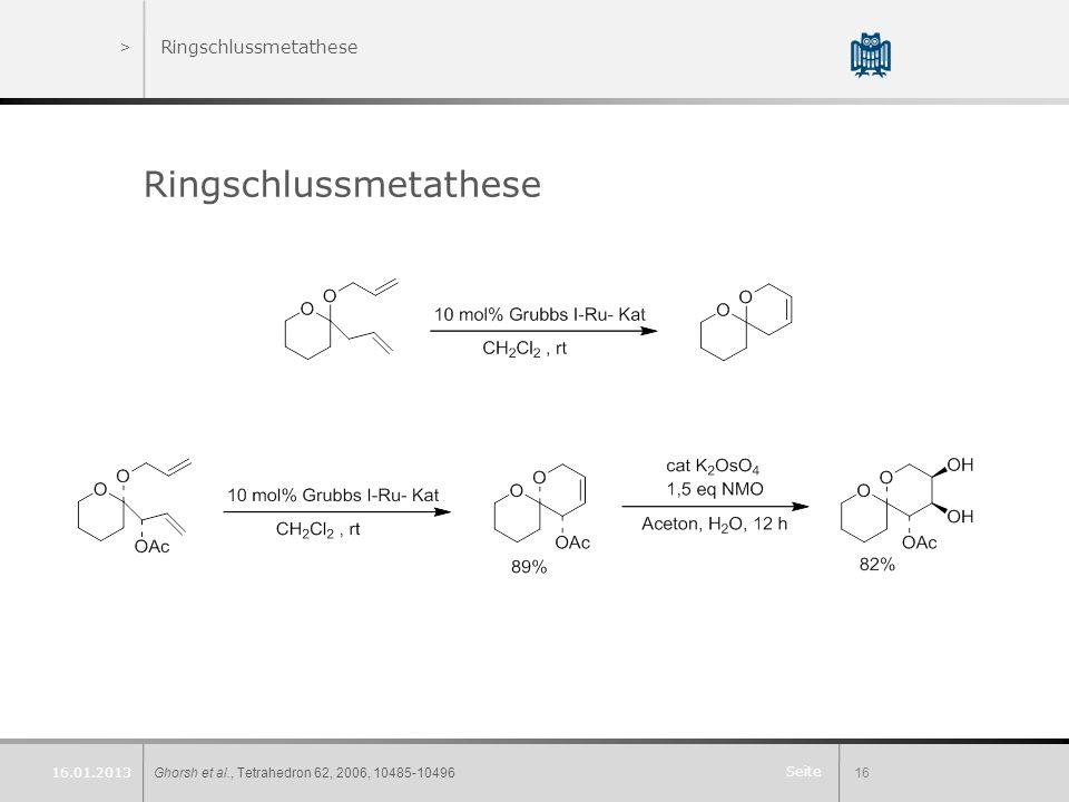 Seite >Ringschlussmetathese Ringschlussmetathese Ghorsh et al., Tetrahedron 62, 2006, 10485-1049616 16.01.2013