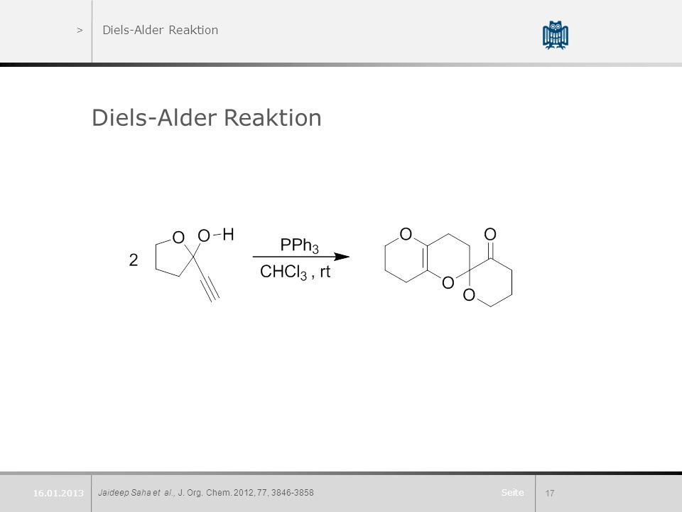 Seite >Diels-Alder Reaktion Diels-Alder Reaktion Jaideep Saha et al., J. Org. Chem. 2012, 77, 3846-385817 16.01.2013