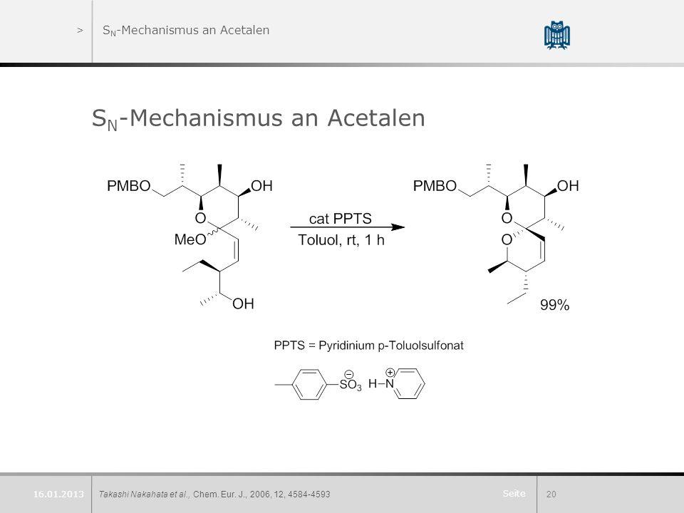 Seite >S N -Mechanismus an Acetalen S N -Mechanismus an Acetalen Takashi Nakahata et al., Chem. Eur. J., 2006, 12, 4584-459320 16.01.2013