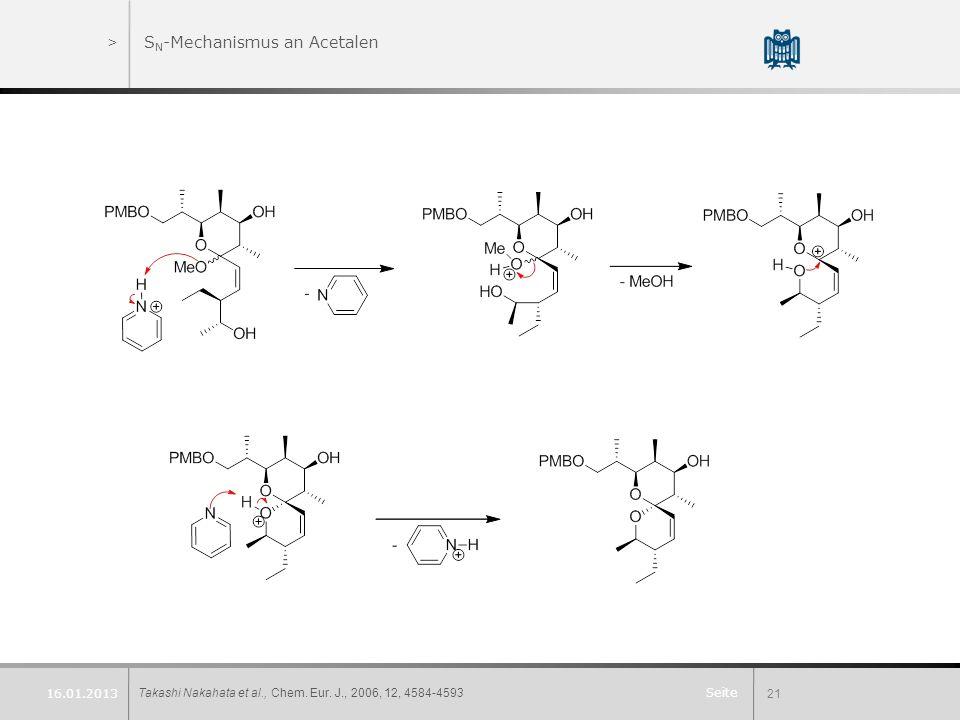 Seite >S N -Mechanismus an Acetalen Takashi Nakahata et al., Chem. Eur. J., 2006, 12, 4584-459321 16.01.2013