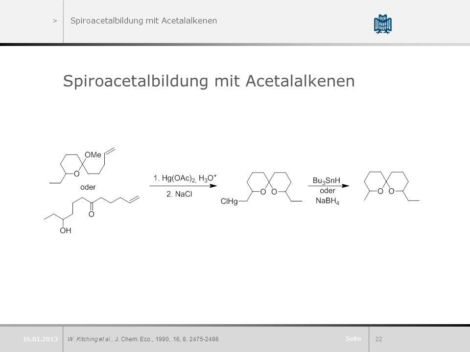 Seite >Spiroacetalbildung mit Acetalalkenen Spiroacetalbildung mit Acetalalkenen W. Kitching et al., J. Chem. Eco., 1990, 16, 8, 2475-248622 16.01.201