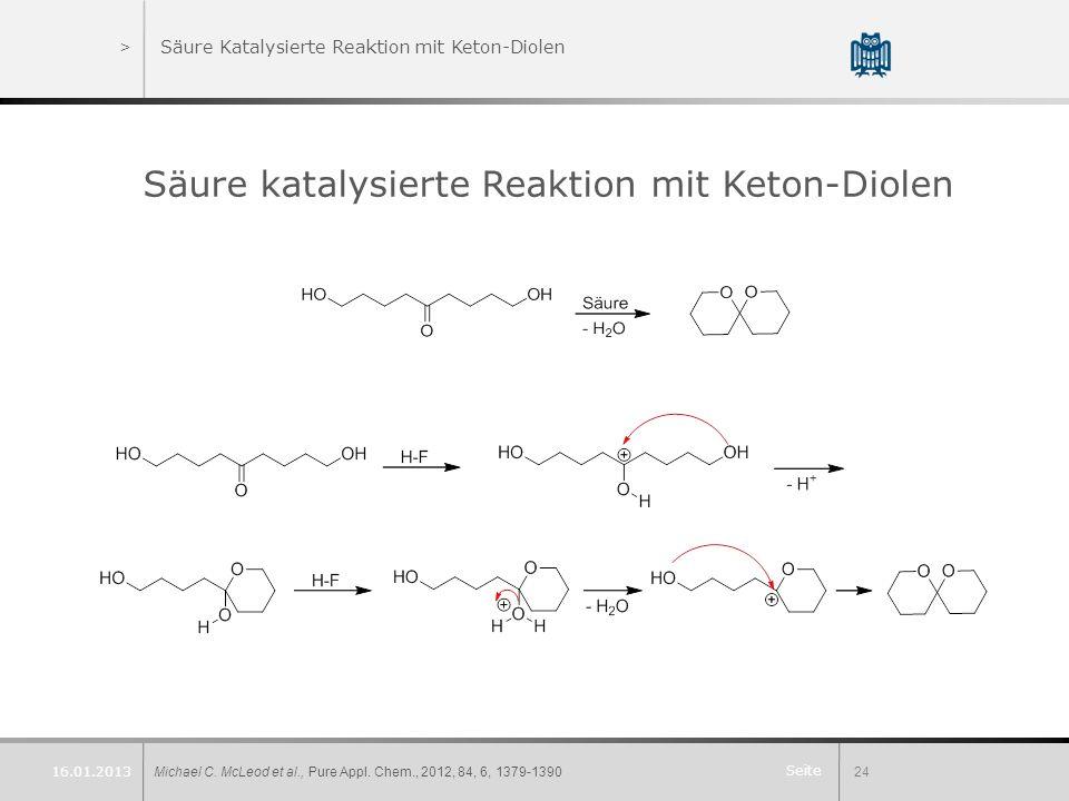 Seite >Säure Katalysierte Reaktion mit Keton-Diolen Säure katalysierte Reaktion mit Keton-Diolen Michael C. McLeod et al., Pure Appl. Chem., 2012, 84,