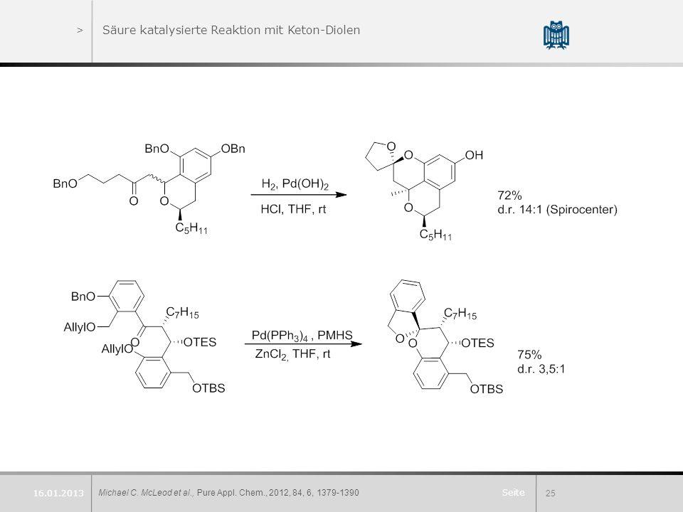 Seite >Säure katalysierte Reaktion mit Keton-Diolen Michael C. McLeod et al., Pure Appl. Chem., 2012, 84, 6, 1379-139025 16.01.2013