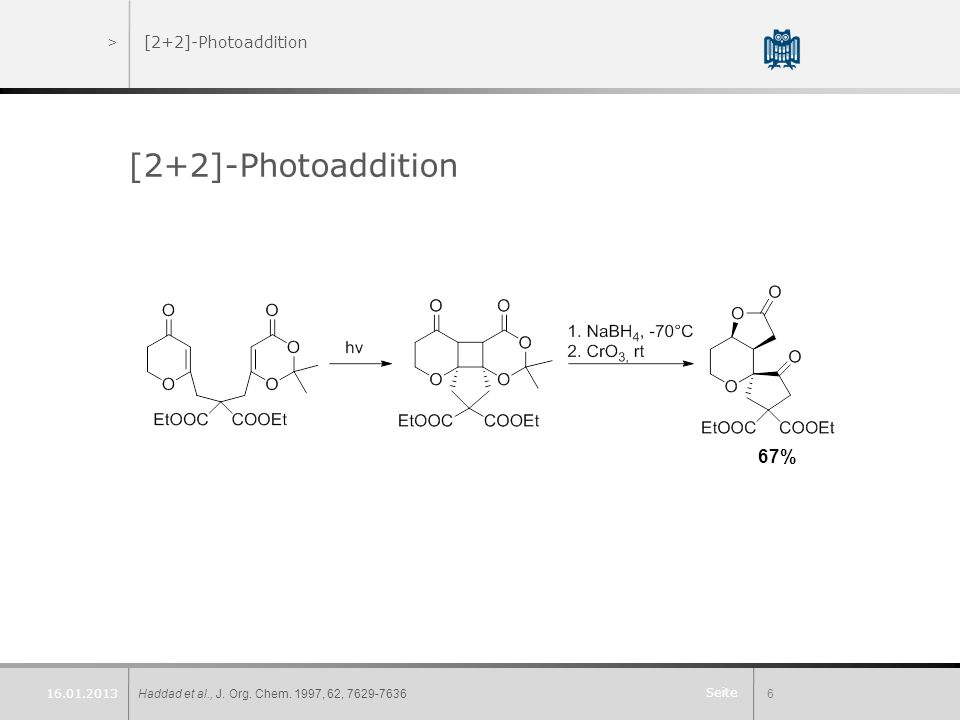 Seite >[2+2]-Photoaddition Haddad et al., J. Org. Chem. 1997, 62, 7629-76366 16.01.2013 [2+2]-Photoaddition 67%