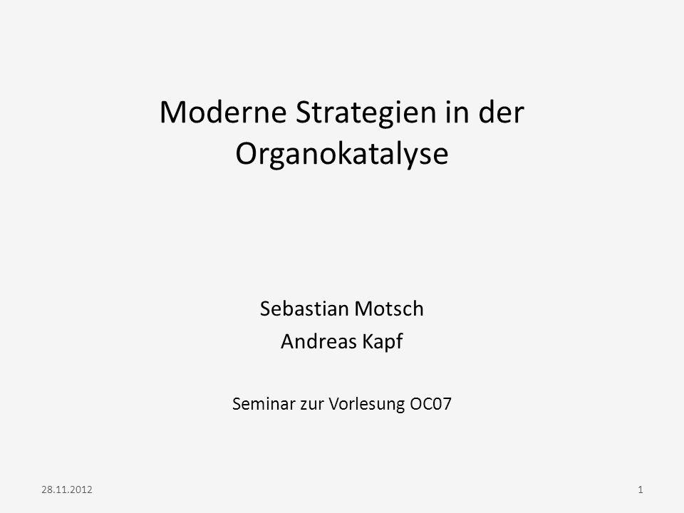 Moderne Strategien in der Organokatalyse Sebastian Motsch Andreas Kapf Seminar zur Vorlesung OC07 128.11.2012