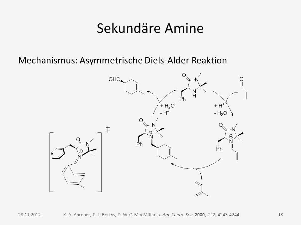Sekundäre Amine Mechanismus: Asymmetrische Diels-Alder Reaktion K. A. Ahrendt, C. J. Borths, D. W. C. MacMillan, J. Am. Chem. Soc. 2000, 122, 4243-424