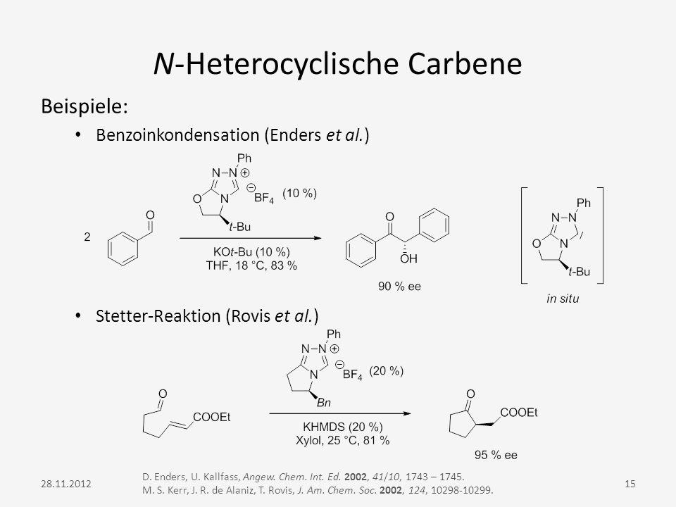 N-Heterocyclische Carbene Beispiele: Benzoinkondensation (Enders et al.) Stetter-Reaktion (Rovis et al.) D. Enders, U. Kallfass, Angew. Chem. Int. Ed.