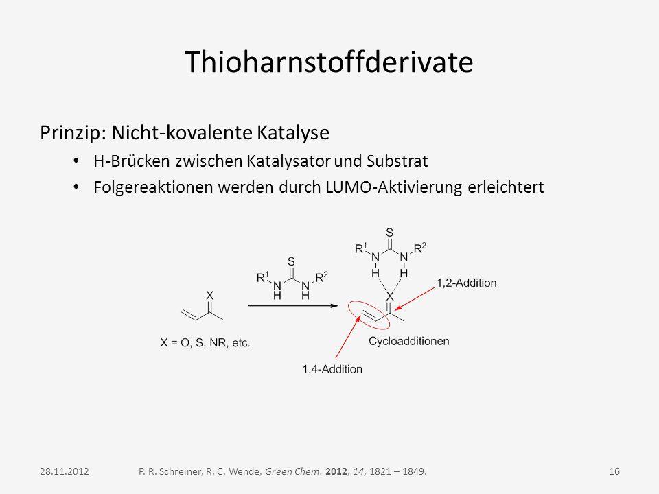 Thioharnstoffderivate Prinzip: Nicht-kovalente Katalyse H-Brücken zwischen Katalysator und Substrat Folgereaktionen werden durch LUMO-Aktivierung erle
