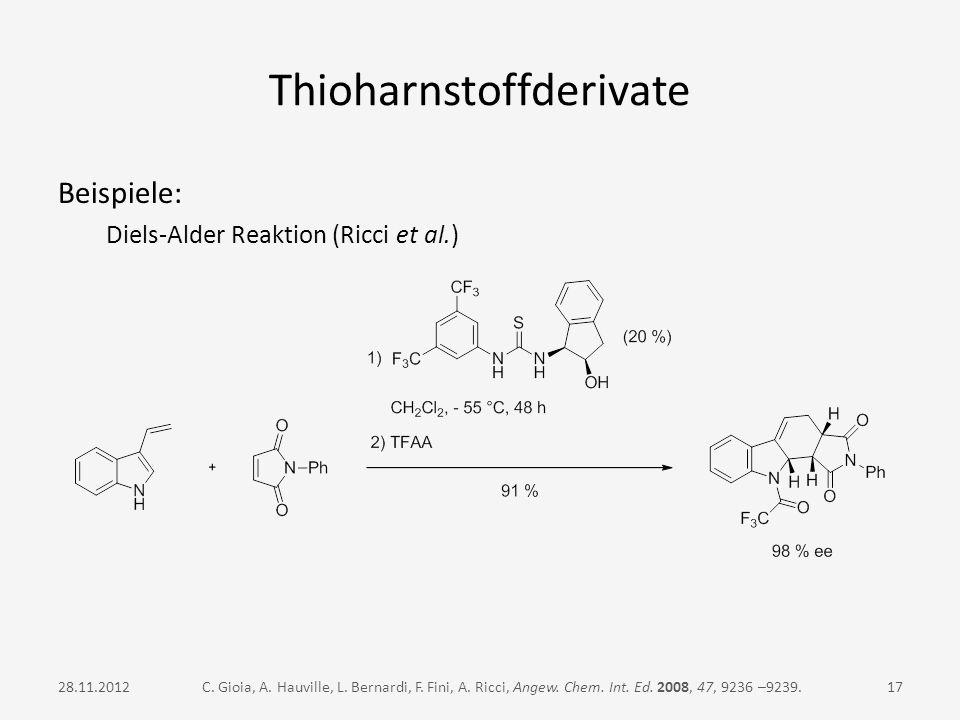 Thioharnstoffderivate Beispiele: Diels-Alder Reaktion (Ricci et al.) C. Gioia, A. Hauville, L. Bernardi, F. Fini, A. Ricci, Angew. Chem. Int. Ed. 2008