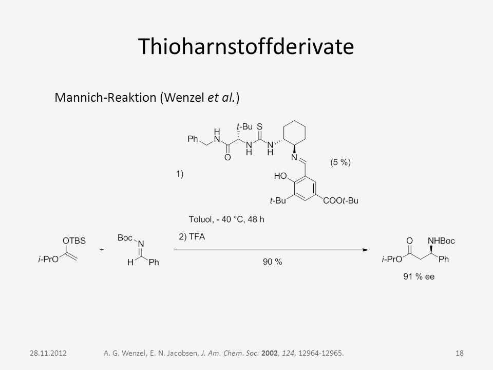 Thioharnstoffderivate Mannich-Reaktion (Wenzel et al.) A. G. Wenzel, E. N. Jacobsen, J. Am. Chem. Soc. 2002, 124, 12964-12965.1828.11.2012